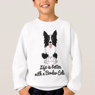 Life is better with a border collie sweatshirt