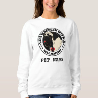Life Is Better With A Bull Mastiff Personalized Sweatshirt