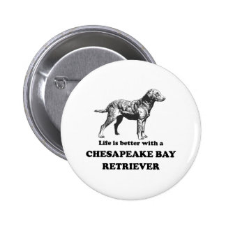 Life Is Better With A Chesapeake Bay Retriever 2 Inch Round Button