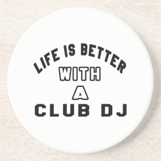 Life Is Better With A club DJ Coasters