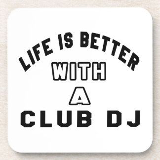 Life Is Better With A club DJ Beverage Coaster