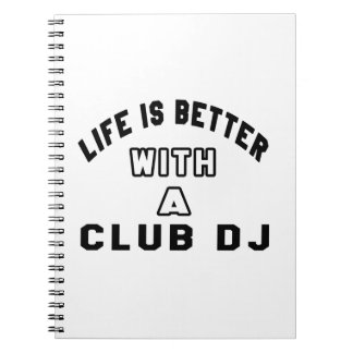 Life Is Better With A club DJ Notebooks