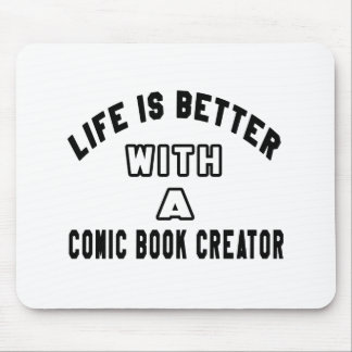 Life Is Better With A Comic book creator Mouse Pads