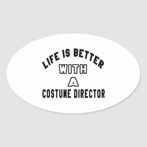 Life Is Better With A Costume Director Oval Sticker