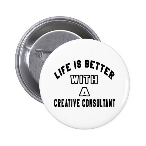 Life Is Better With A Creative consultant Pins