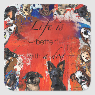 Life is better with a dog square sticker