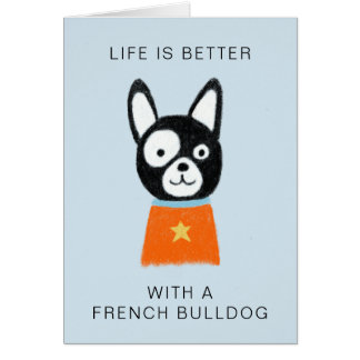 Life is Better with a French Bulldog Card