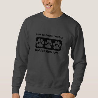 Life Is Better With A Golden Retriever Sweatshirt