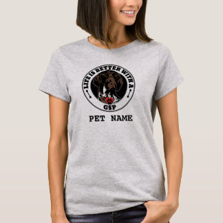 Life Is Better With A GSP Personalized T-Shirt