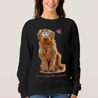 Life is better with a Labradoodle Sweatshirt