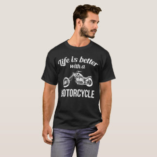 Life is Better with a Motorcycle Chopper T-Shirt