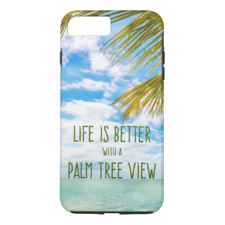 Life is Better with a Palm Tree View iPhone 7 Plus iPhone 8 Plus/7 Plus Case