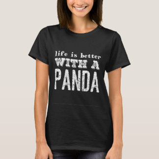 Life is better with a panda T-Shirt