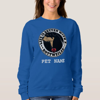 Life Is Better With A Rottweiler Personalized Sweatshirt