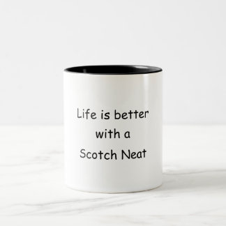 Life Is Better With A Scotch Neat Mugs