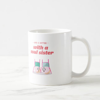 Life is better with a soul sister coffee mug