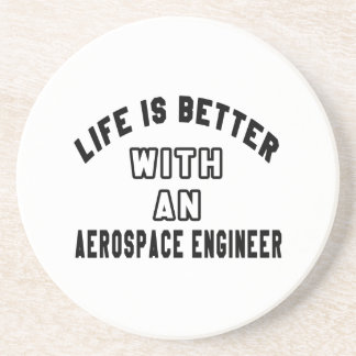 Life Is Better With An Aerospace engineer Coaster