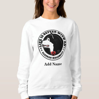 Life Is Better With An Alaskan Malamute Any Name Sweatshirt