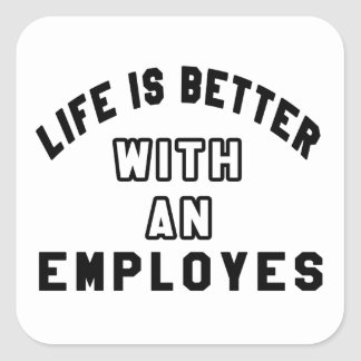 Life Is Better With An Employes Square Sticker
