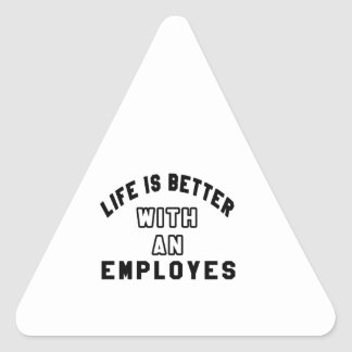 Life Is Better With An Employes Triangle Sticker