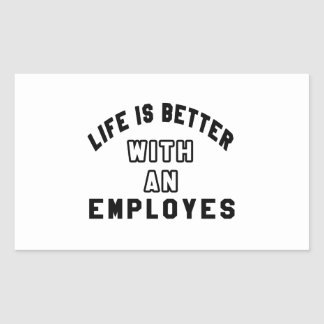Life Is Better With An Employes Rectangle Stickers