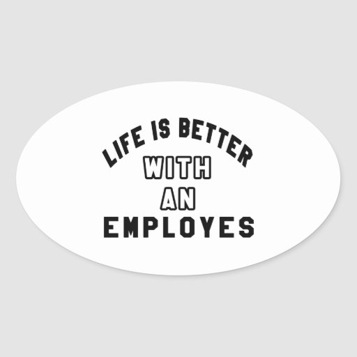 Life Is Better With An Employes Sticker