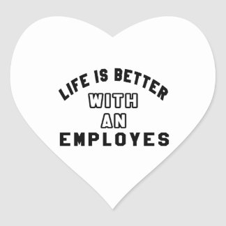 Life Is Better With An Employes Heart Stickers