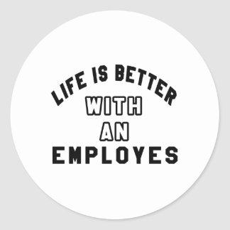 Life Is Better With An Employes Stickers