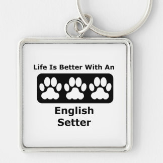 Life Is Better With An English Setter Keychain