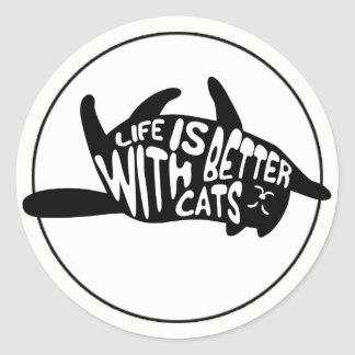 Life is better with cats   Fun Typography Classic Round Sticker