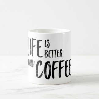Life is Better With Coffee Mug