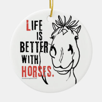 Life is Better with Horses Ceramic Ornament