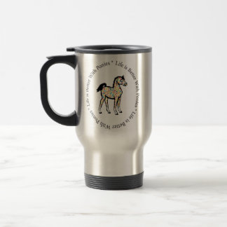Life is Better with ponies Travel Mug