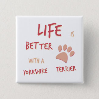 Life is Better Yorkshire Terrier 2 Inch Square Button