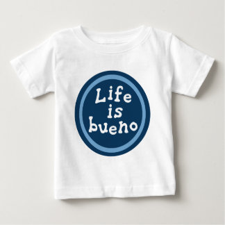 Life is bueno t shirts
