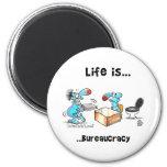 Life is bureaucracy magnet
