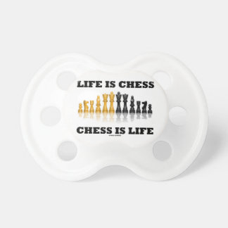 Life Is Chess Chess Is Life (Reflective Chess Set) Baby Pacifiers