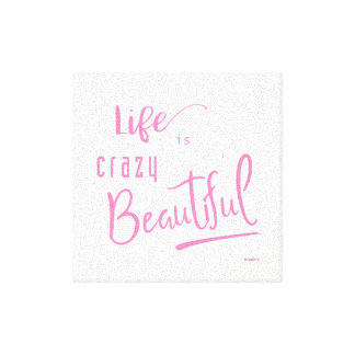 Life is crazy Beautiful Pink Text Quote Canvas Print