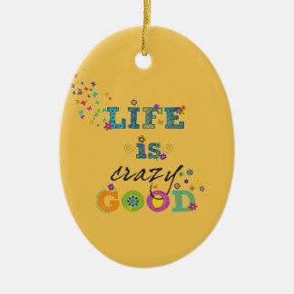 Life is Crazy Good Ceramic Oval Ornament