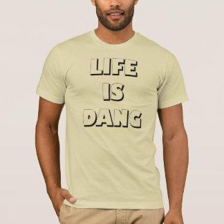 Life Is Dang t-shirt