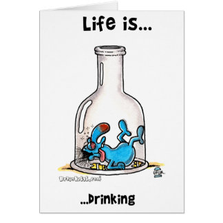 Life is drinking card