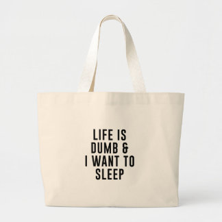 Life Is Dumb Large Tote Bag
