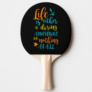 Life is either a daring adventure or nothing ... ping pong paddle