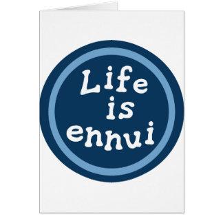 Life is ennui card