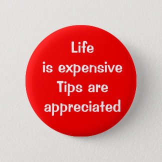 Life is expensive - Tips are appreciated 2 Inch Round Button