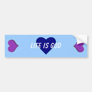 Life is God (Life is Good) Bumper Sticker