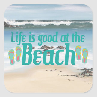 Life is good at the Beach Square Sticker