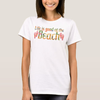 Life is good at the Beach T-Shirt