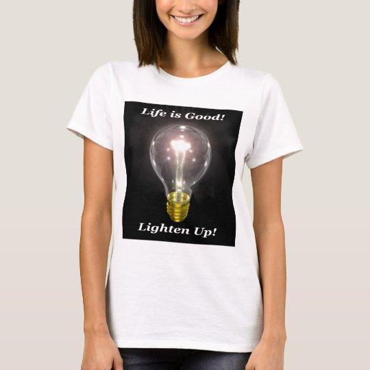 Life is Good!  Lighten UP! T-Shirt