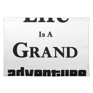 Life Is Grand Adventure Placemat